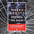 Prends ma main, megan abbott