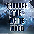 {cover reveal} - through the white wood, jessica leake