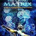 The living matrix ou comment mobiliser votre propre pouvoir d'auto-guérison .
