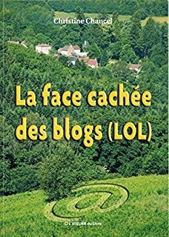 LA FACE CACHEE DES BLOGS (LOL) - CHRISTINE CHANCEL