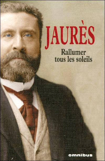 Rallumer tous les soleils, Discours et écrits de Jean Jaurès