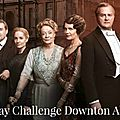 30 days challenge downton abbey # semaine 2