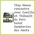 Tiny House rencontre avec Camille et Thibault du Parc Saint Symphorien des Monts