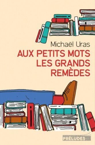 AUX PETITS MOTS LES GRANDS REMÈDES - Michaël URAS