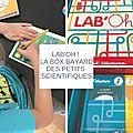 Lab'oh ! la box pour les petits scientifiques de bayard