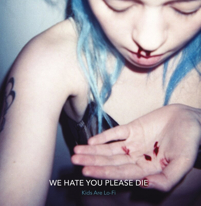 We Hate You Please Die - Kids Are Lo-Fi