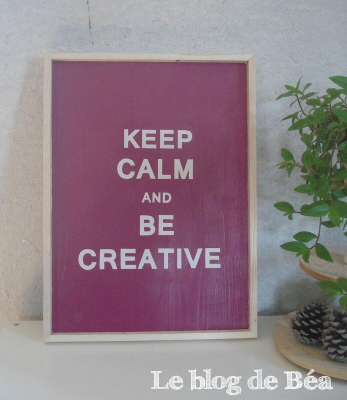 KEEP CALM AND BE CREATIVE