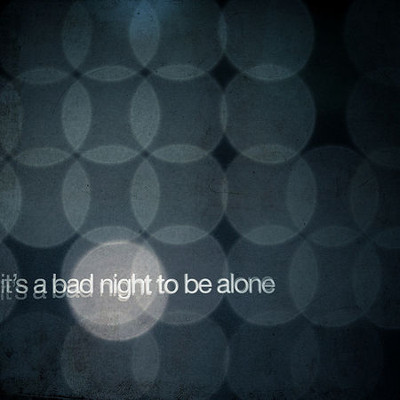 it_s_a_bad_night_to_be_alone