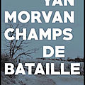 Champs de bataille - yan morvan - editions photosynthèses - + video