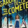 Les gardiens de la comète, tome 1 : la fille venue des étoiles, d'olivier gay