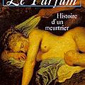 Le parfum : histoire d'un meurtrier (das parfum : die geschichte eines mörders) - patrick süskind